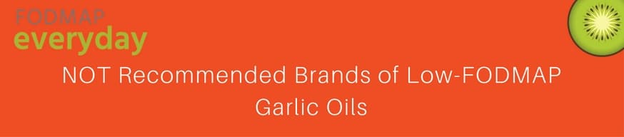 NOT Recommended Brands of Low FODMAP Garlic Infused Oils
