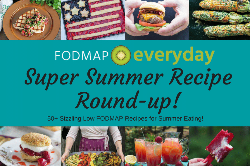 50+ Low FODMAP Super Summer Recipes to keep you happy and healthy all summer long!