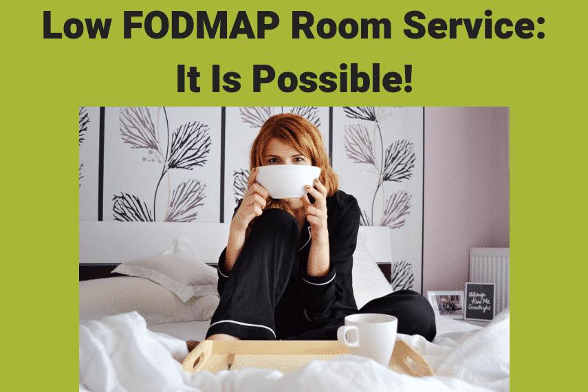 Low FODMAP Room Service: It Is Possible!
