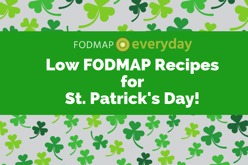 Serve up some of these low FODMAP versions of  St. Patrick's Day favorites and you'll be counting your blessings and celebrating your Irish luck!