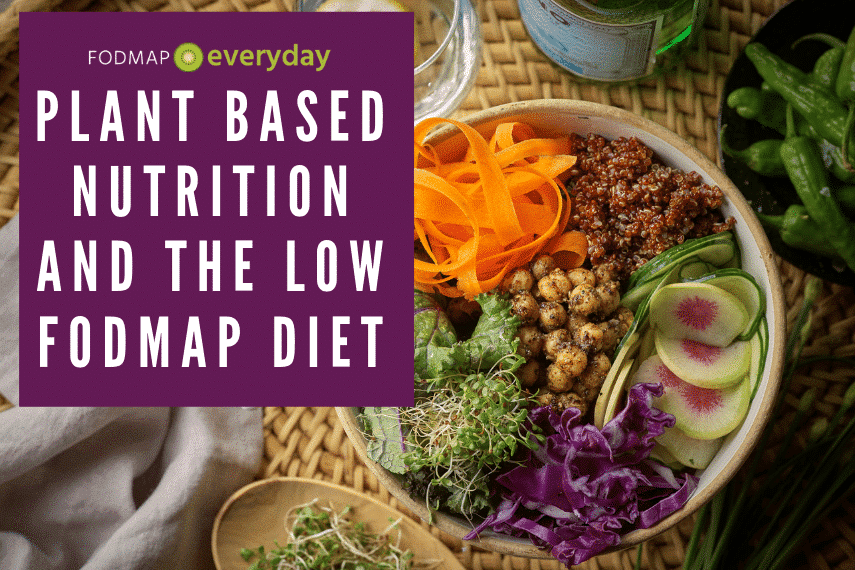 Plant Based Nutrition and the Low FODMAP Diet