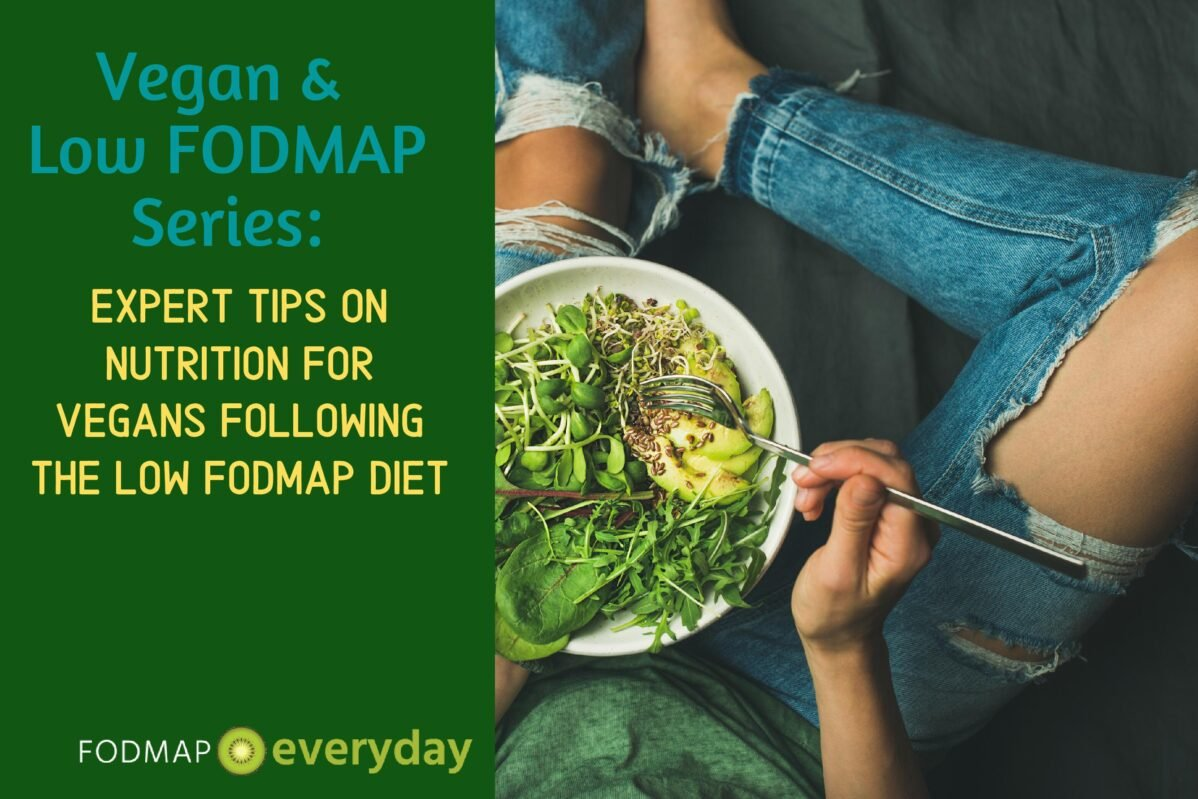 Vegan & Low FODMAP Series: Expert Tips on Nutrition for Vegans Following the Low FODMAP Diet
