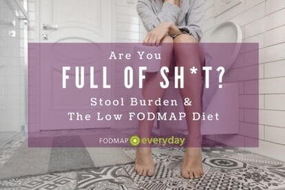 Stool Burden and The Low FODMAP Diet