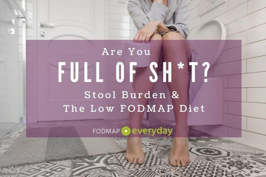 Stool Burden and The Low FODMAP Diet