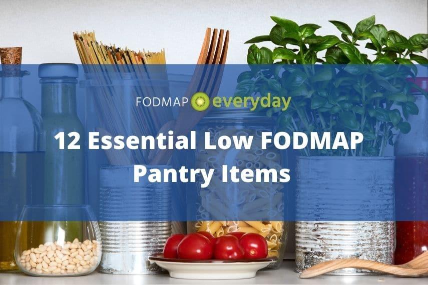 12 Essential Low FODMAP Pantry Items