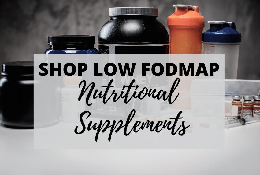 Shop Low FODMAP Nutritional Supplements text over a photo of generic nutritional supplement products.