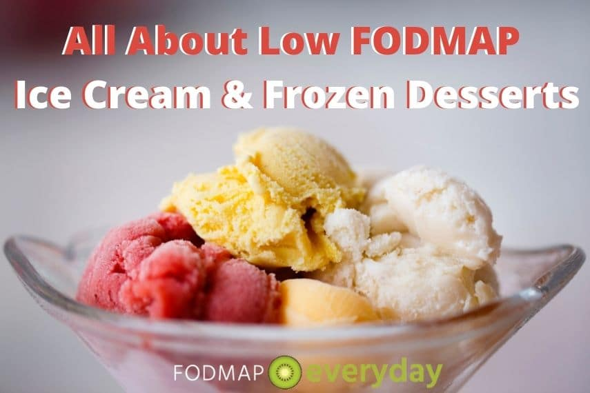 """A glass bowl filled with 4 kinds of ice cream - and the words """"All About Low FODMAP Ice cream and frozen desserts"""" across the top"""